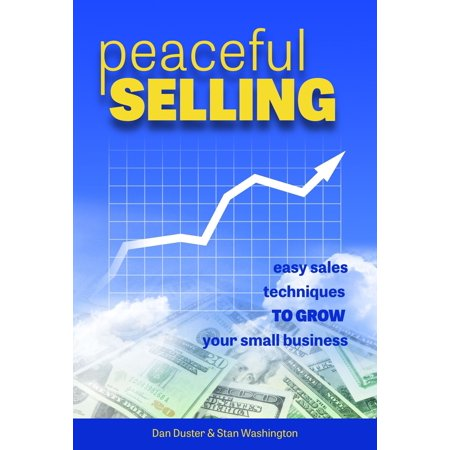 Peaceful Selling: Easy Sales Techniques to Grow Your Small Business -