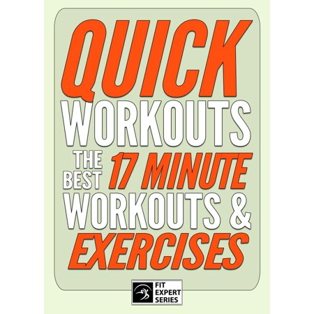 Quick Workouts: The Best 17 Minute Workouts & Exercises - (Best 20 Minute Home Workout)