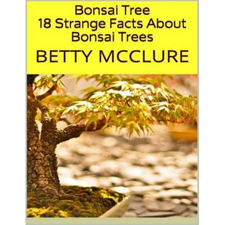 Bonsai Tree: 18 Strange Facts About Bonsai Trees - eBook