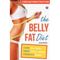 Belly Fat Diet : Lose Your Belly, Shed Excess Weight, Improve Health