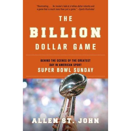 The Billion Dollar Game: Behind the Scenes of the Greatest Day in American Sport --Super Bowl Sunday
