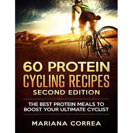 60 Protein Cycling Recipes Second Edition - The Best Protein Meals to Boost Your Ultimate Cyclist -