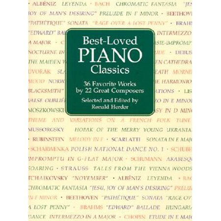 Best-Loved Piano Classics : 36 Favorite Works by 22 Great