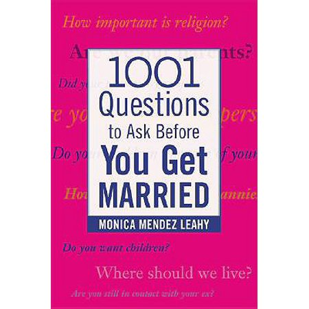 1001 Questions to Ask Before You Get Married : Prepare for Your Marriage Before You Say