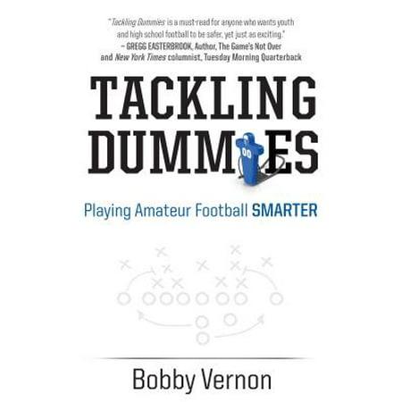 - Tackling Dummies : Playing Amateur Football Smarter
