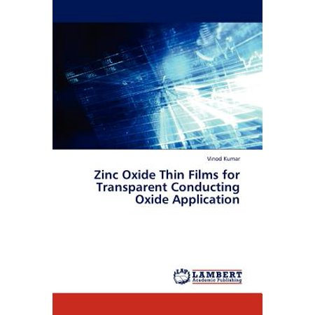 Zinc Oxide Thin Films for Transparent Conducting Oxide (Basic Materials Physics Of Transparent Conducting Oxides)