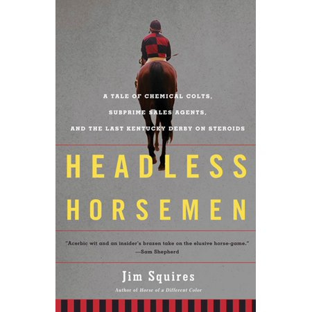 Headless Horsemen : A Tale of Chemical Colts, Subprime Sales Agents, and the Last Kentucky Derby on Steroids - Kentucky Derby City