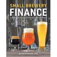 Small Brewery Finance : Accounting Principles and Planning for the Craft Brewer (Paperback)