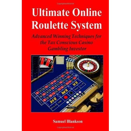 Ultimate Online Roulette System  Advanced Winning Techniques For The Tax Conscious Casino Gambling Investor