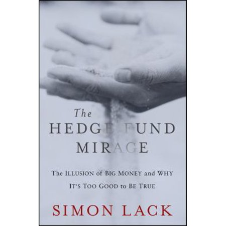 The Hedge Fund Mirage  The Illusion Of Big Money And Why Its Too Good To Be True