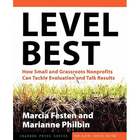 Level Best : How Small and Grassroots Nonprofits Can Tackle Evaluation and Talk