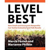 Level Best : How Small and Grassroots Nonprofits Can Tackle Evaluation and Talk Results