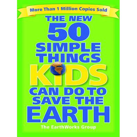 The New 50 Simple Things Kids Can Do to Save the Earth -