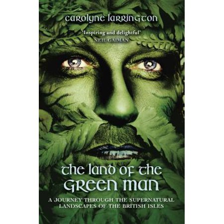 The Land of the Green Man : A Journey Through the Supernatural Landscapes of the British