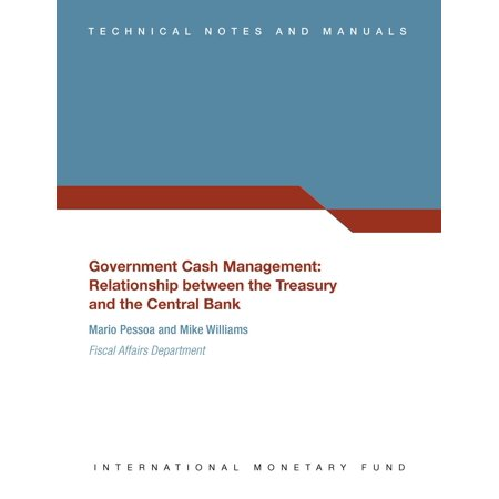 Government Cash Management: Relationship between the Treasury and the Central Bank - Technical Notes and Manuals - -