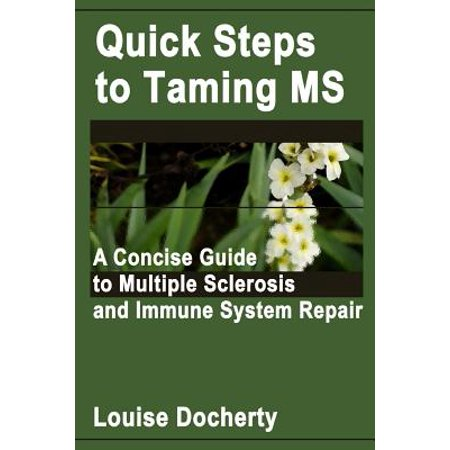 Multiple Sclerosis Immune System (Quick Steps to Taming MS : A Concise Guide to Multiple Sclerosis and Immune System)