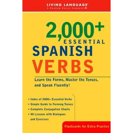 2000  Essential Spanish Verbs  Learn The Forms  Master The Tenses  And Speak Fluently