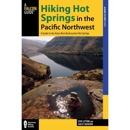 Hiking Hot Springs in the Pacific Northwest : A Guide to the Area's Best Backcountry Hot (Best Colleges In The Pacific Northwest)