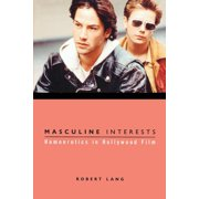Film and Culture: Masculine Interests: Homoerotics in Hollywood Film (Paperback)