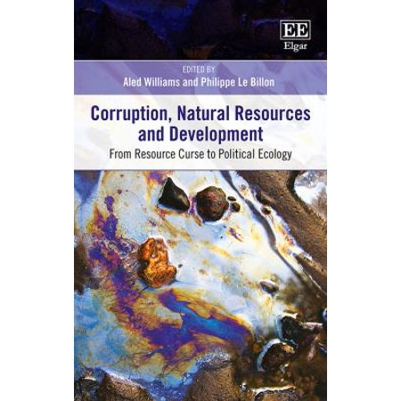 Corruption  Natural Resources And Development  From Resource Curse To Political Ecology