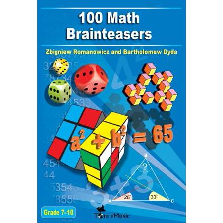 100 Math Brainteasers (Grade 7, 8, 9, 10). Arithmetic, Algebra and Geometry Brain Teasers, Puzzles, Games and Problems with Solutions : Math Olympiad Contest Problems for Elementary and Middle Schools - Halloween Math Activities Geometry