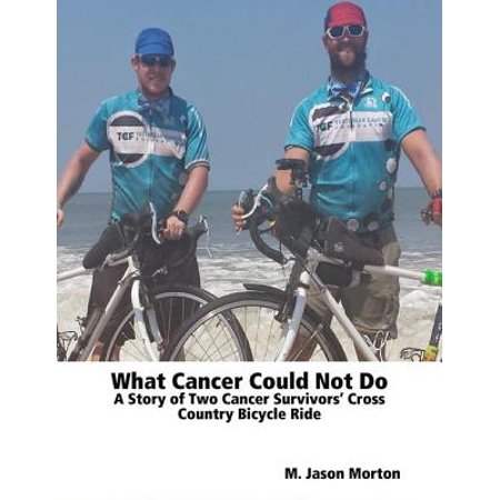 What Cancer Could Not Do: A Story of Two Cancer Survivors' Cross Country Bicycle Ride - eBook ()