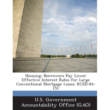 Housing  Borrowers Pay Lower Effective Interest Rates For Large Conventional Mortgage Loans  Rced 84 151