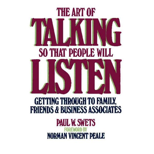 The Art of Talking So That People Will Listen: Getting Through to Family, Friends, and Business Associates