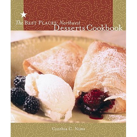 The Best Places Northwest Desserts Cookbook - (Best Food Places That Deliver)
