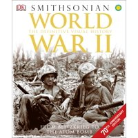 World War II : The Definitive Visual History from Blitzkrieg to the Atom Bomb