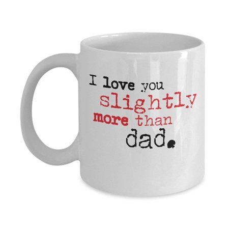 I Love You Slightly More Than Dad Coffee & Tea Mug Gifts from a Son or Daughter for a Young or Old Mother
