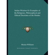 Indian Wisdom or Examples of the Religious, Philosophical and Ethical Doctrines of the Hindus