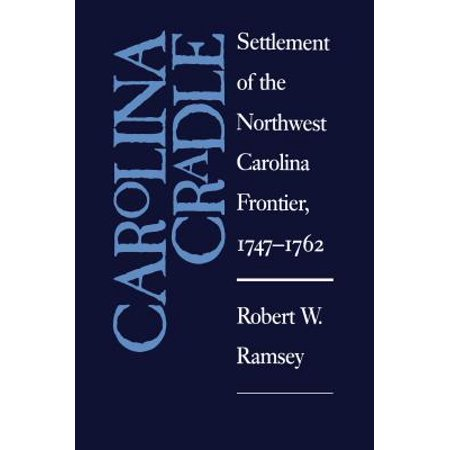 Carolina Cradle : Settlement of the Northwest Carolina Frontier, (The Settlement Of The Carolinas Was Helped By)