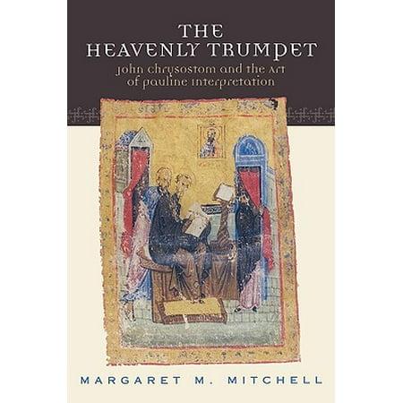 Church Trumpet - Heavenly Trumpet : John Chrysostom and the Art of Pauline Interpretation