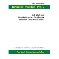 Diabetes Mellitus Typ 2 Mit Blick Auf Naturheilkunde, Ernahrung, Radionik Und Bioresonanz