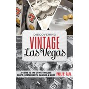 Discovering Vintage Las Vegas : A Guide to the City's Timeless Shops, Restaurants, Casinos & More