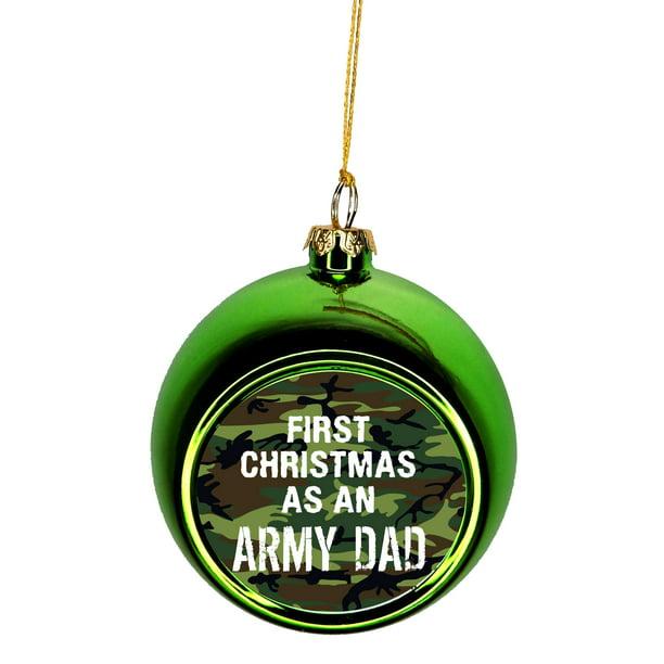 Us Army First Christmas As An Army Dad Ornaments Green Bauble Christmas Ornament Balls Walmart Com Walmart Com