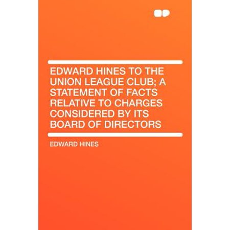 Edward Hines to the Union League Club; A Statement of Facts Relative to Charges Considered by Its Board of (Belle Meade Country Club Board Of Directors)