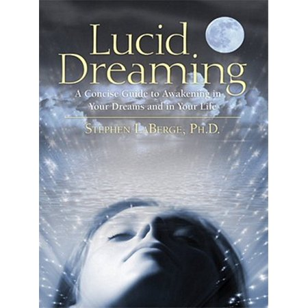 Lucid Dreaming : A Concise Guide to Awakening in Your Dreams and in Your