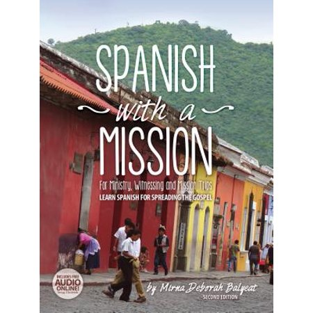 Spanish with a Mission : For Ministry, Witnessing, and Mission Trips Learn Spanish for Spreading the Gospel 2nd
