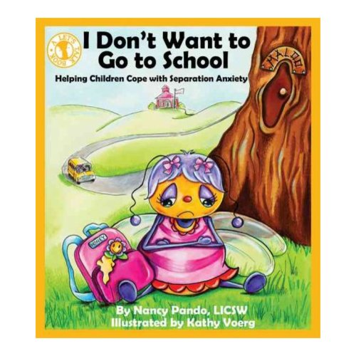 I Don't Want To Go To School: Helping Children Cope with Separation Anxiety