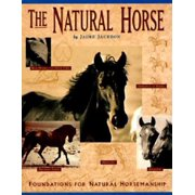 The Natural Horse : Foundations for Natural Horsemanship