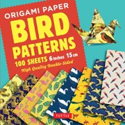 "Origami Paper 100 sheets Bird Patterns 6"" (15 cm) : Tuttle Origami Paper: High-Quality Origami Sheets Printed with 8 Different Designs: Instructions for 8 Projects Included"