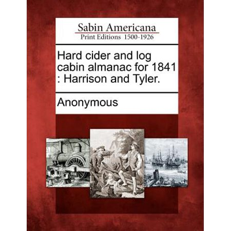 Hard Cider and Log Cabin Almanac for 1841 : Harrison and Tyler.