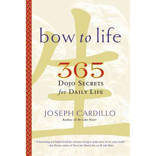 Bow to Life: 365 Secrets from the Martial Arts for Daily Life