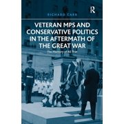 Veteran MPs and Conservative Politics in the Aftermath of the Great War: The Memory of All That (Hardcover)