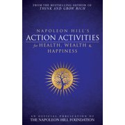 Napoleon Hill's Action Activities for Health, Wealth and Happiness : An Official Publication of The Napoleon Hill Foundation