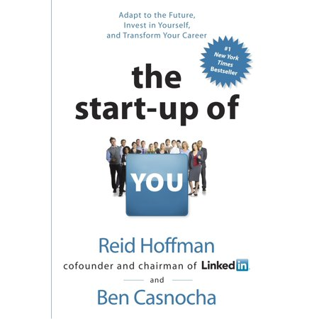 The Start-up of You : Adapt to the Future, Invest in Yourself, and Transform Your