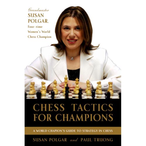 Chess Tactics for Champions: A Step-by-step Guide to Using Tactics And Combinations