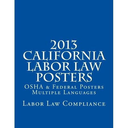 2013 California Labor Law Posters: OSHA & Federal Posters - Multiple Languages [Paperback] [Dec 25, 2012] Compliance,